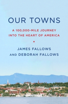 Our Towns : A 100,000-Mile Journey into the Heart of America, Hardback Book