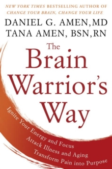 The Brain Warrior's Way : Ignite Your Energy and Focus, Attack Illness and Aging, Transform Pain into Purpose, Hardback Book