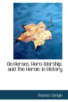 On Heroes, Hero-Worship and the Heroic in History, Paperback / softback Book