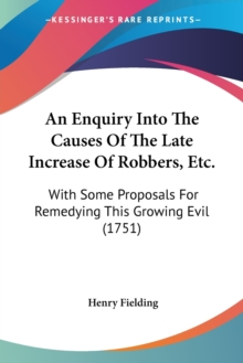 An Enquiry Into The Causes Of The Late Increase Of Robbers, Etc. : With Some Proposals For Remedying This Growing Evil (1751), Paperback / softback Book