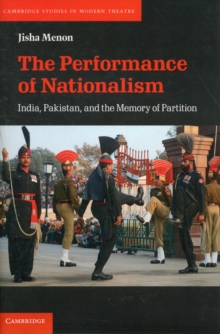 The Performance of Nationalism : India, Pakistan, and the Memory of Partition, Hardback Book