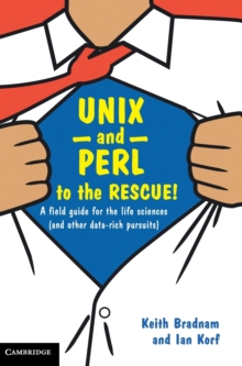 UNIX and Perl to the Rescue! : A Field Guide for the Life Sciences (and Other Data-Rich Pursuits), Hardback Book