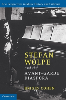 New Perspectives in Music History and Criticism : Stefan Wolpe and the Avant-Garde Diaspora Series Number 23, Hardback Book