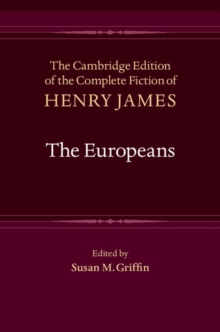 The Cambridge Edition of the Complete Fiction of Henry James : The Europeans Series Number 4, Hardback Book