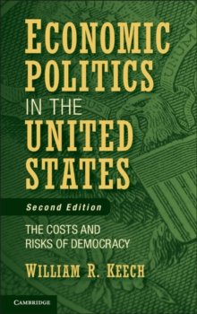 Economic Politics in the United States : The Costs and Risks of Democracy, Hardback Book