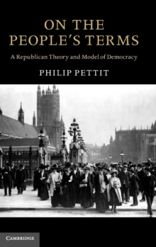 The Seeley Lectures : On the People's Terms: A Republican Theory and Model of Democracy, Hardback Book