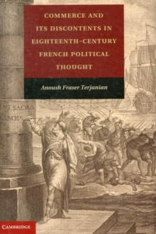 Commerce and its Discontents in Eighteenth-Century French Political Thought, Hardback Book