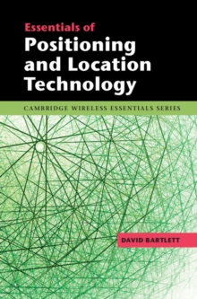 The Cambridge Wireless Essentials Series : Essentials of Positioning and Location Technology, Hardback Book