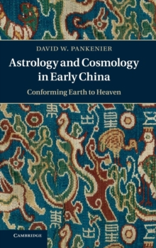 Astrology and Cosmology in Early China : Conforming Earth to Heaven, Hardback Book