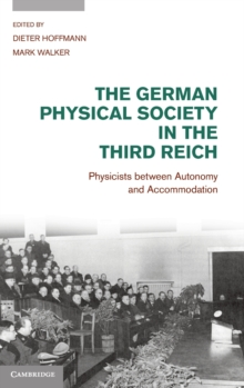 The German Physical Society in the Third Reich : Physicists Between Autonomy and Accommodation, Hardback Book