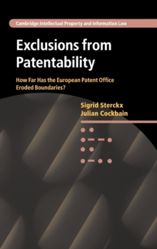 Exclusions from Patentability : How Far Has the European Patent Office Eroded Boundaries?, Hardback Book