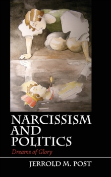 Narcissism and Politics : Dreams of Glory, Hardback Book