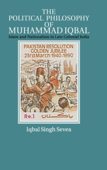 The Political Philosophy of Muhammad Iqbal : Islam and Nationalism in Late Colonial India, Hardback Book
