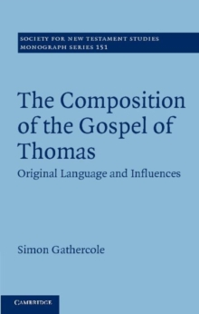 Society for New Testament Studies Monograph Series : The Composition of the Gospel of Thomas: Original Language and Influences Series Number 151, Hardback Book