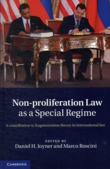 Non-Proliferation Law as a Special Regime : A Contribution to Fragmentation Theory in International Law, Hardback Book