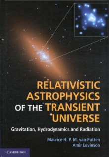 Relativistic Astrophysics of the Transient Universe : Gravitation, Hydrodynamics and Radiation, Hardback Book