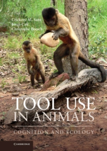 Tool Use in Animals : Cognition and Ecology, Hardback Book