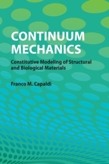 Continuum Mechanics : Constitutive Modeling of Structural and Biological Materials, Hardback Book