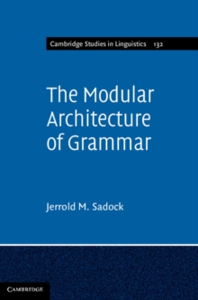 Cambridge Studies in Linguistics : The Modular Architecture of Grammar Series Number 132, Hardback Book