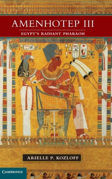 Amenhotep III : Egypt's Radiant Pharaoh, Hardback Book