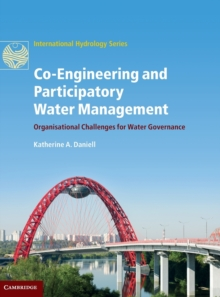 International Hydrology Series : Co-Engineering and Participatory Water Management: Organisational Challenges for Water Governance, Hardback Book