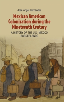 Mexican American Colonization During the Nineteenth Century : A History of the U.S.-Mexico Borderlands, Hardback Book
