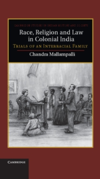 Cambridge Studies in Indian History and Society : Race, Religion and Law in Colonial India: Trials of an Interracial Family Series Number 19, Hardback Book