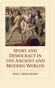 Sport and Democracy in the Ancient and Modern Worlds, Hardback Book