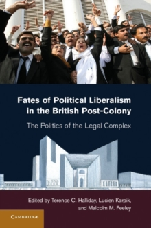 Fates of Political Liberalism in the British Post-Colony : The Politics of the Legal Complex, Hardback Book