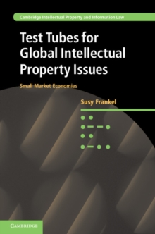 Test Tubes for Global Intellectual Property Issues : Small Market Economies, Hardback Book