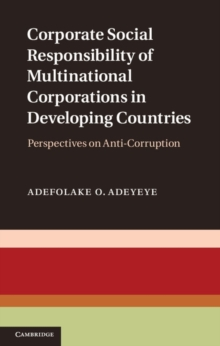 Corporate Social Responsibility of Multinational Corporations in Developing Countries : Perspectives on Anti-Corruption, Hardback Book
