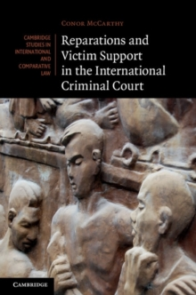 Cambridge Studies in International and Comparative Law : Reparations and Victim Support in the International Criminal Court Series Number 88, Hardback Book