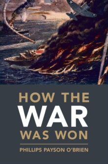 Cambridge Military Histories : How the War Was Won: Air-Sea Power and Allied Victory in World War II, Hardback Book