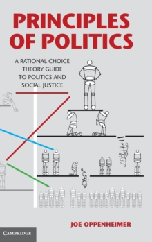 Principles of Politics : A Rational Choice Theory Guide to Politics and Social Justice, Hardback Book