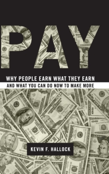Pay : Why People Earn What They Earn and What You Can Do Now to Make More, Hardback Book
