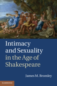 Intimacy and Sexuality in the Age of Shakespeare, Hardback Book