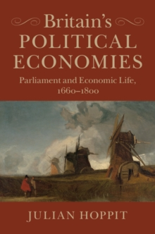 Britain's Political Economies : Parliament and Economic Life, 1660-1800, Hardback Book