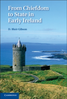 From Chiefdom to State in Early Ireland, Hardback Book