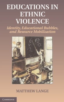 Educations in Ethnic Violence : Identity, Educational Bubbles, and Resource Mobilization, Hardback Book