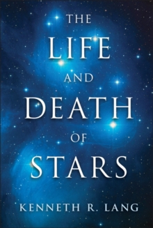 The Life and Death of Stars, Hardback Book