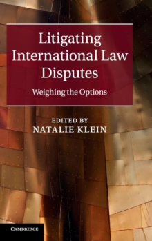Litigating International Law Disputes : Weighing the Options, Hardback Book