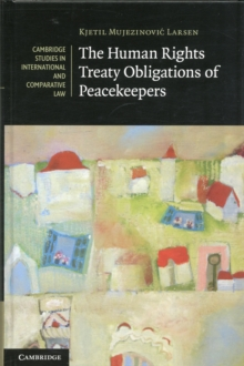Cambridge Studies in International and Comparative Law : The Human Rights Treaty Obligations of Peacekeepers Series Number 93, Hardback Book