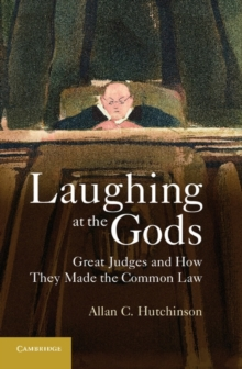 Laughing at the Gods : Great Judges and How They Made the Common Law, Hardback Book