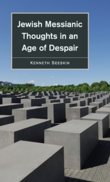 Jewish Messianic Thoughts in an Age of Despair, Hardback Book