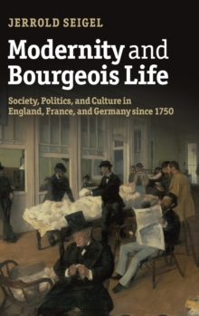Modernity and Bourgeois Life : Society, Politics, and Culture in England, France and Germany since 1750, Hardback Book