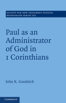 Society for New Testament Studies Monograph Series : Paul as an Administrator of God in 1 Corinthians Series Number 152, Hardback Book