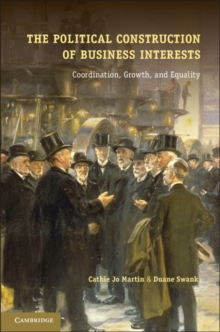 The Political Construction of Business Interests : Coordination, Growth, and Equality, Hardback Book