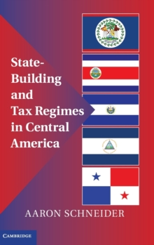 State-building and Tax Regimes in Central America, Hardback Book