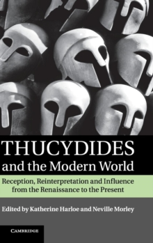 Thucydides and the Modern World : Reception, Reinterpretation and Influence from the Renaissance to the Present, Hardback Book