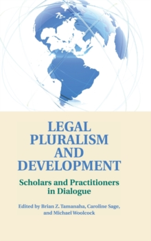 Legal Pluralism and Development : Scholars and Practitioners in Dialogue, Hardback Book
